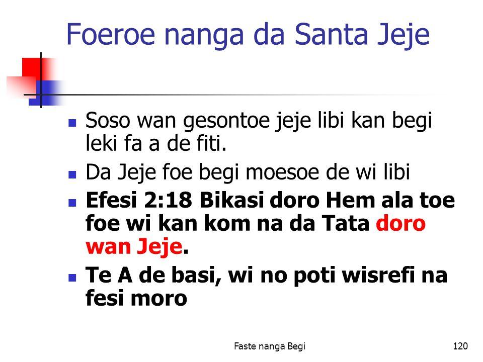 Faste nanga Begi120 Foeroe nanga da Santa Jeje Soso wan gesontoe jeje libi kan begi leki fa a de fiti.