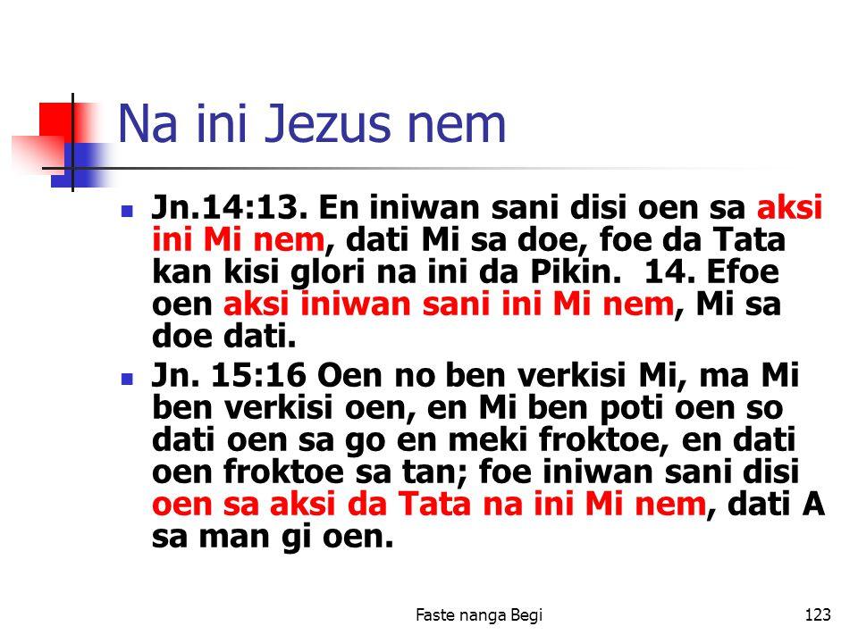 Faste nanga Begi123 Na ini Jezus nem Jn.14:13.