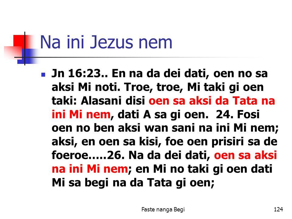 Faste nanga Begi124 Na ini Jezus nem Jn 16:23.. En na da dei dati, oen no sa aksi Mi noti.