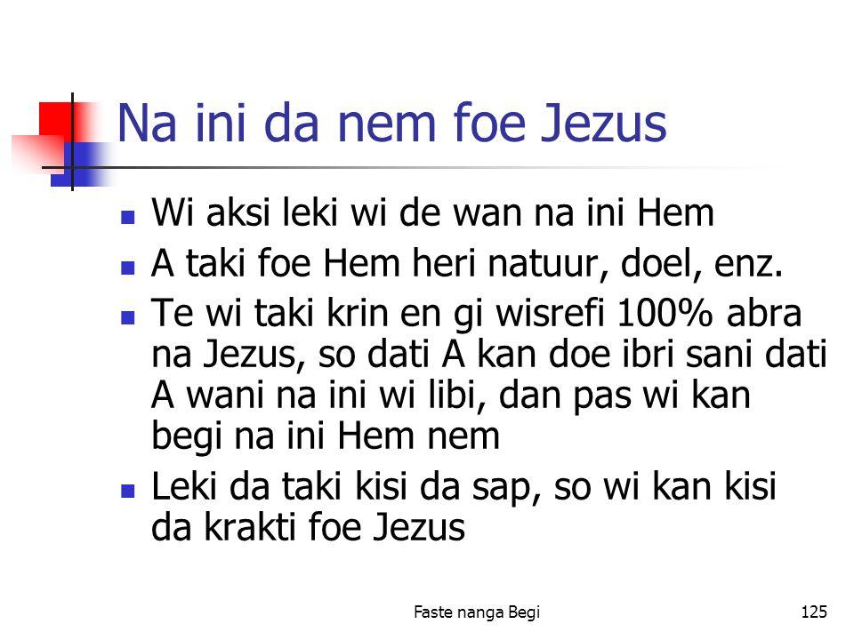 Faste nanga Begi125 Na ini da nem foe Jezus Wi aksi leki wi de wan na ini Hem A taki foe Hem heri natuur, doel, enz.