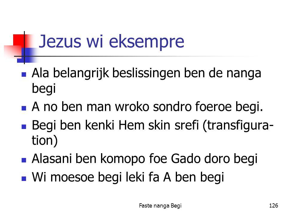 Faste nanga Begi126 Jezus wi eksempre Ala belangrijk beslissingen ben de nanga begi A no ben man wroko sondro foeroe begi.
