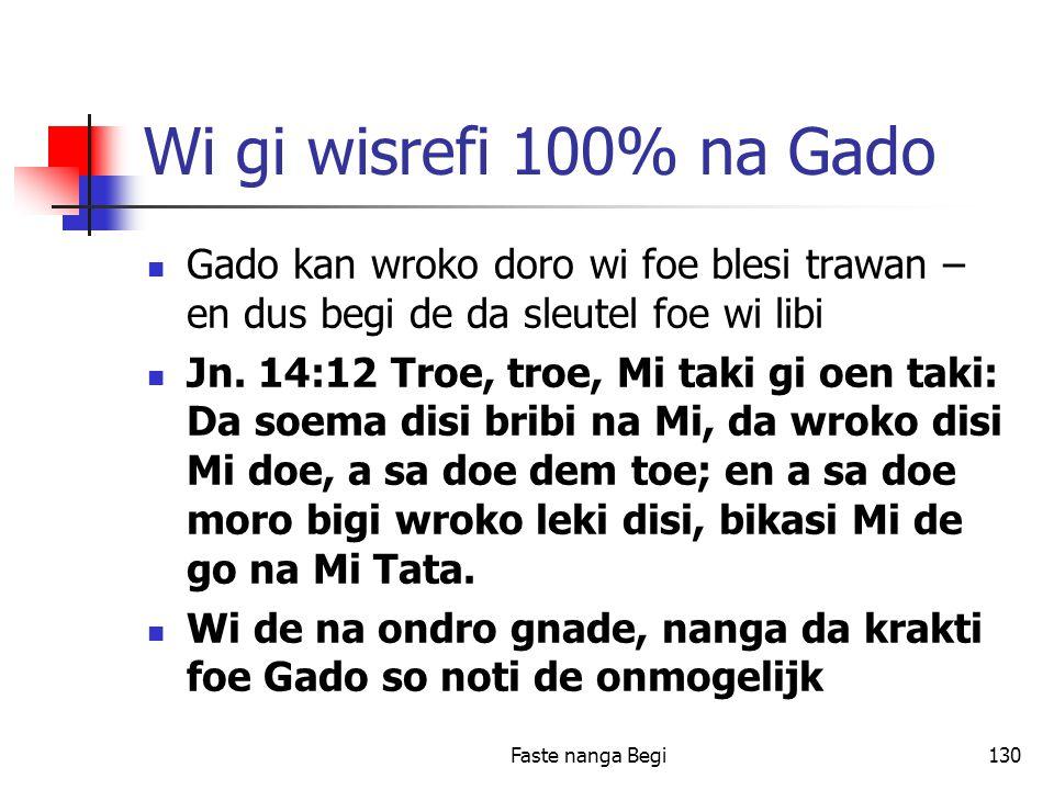Faste nanga Begi130 Wi gi wisrefi 100% na Gado Gado kan wroko doro wi foe blesi trawan – en dus begi de da sleutel foe wi libi Jn.