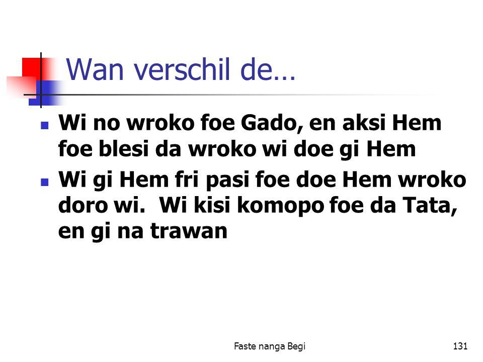 Faste nanga Begi131 Wan verschil de… Wi no wroko foe Gado, en aksi Hem foe blesi da wroko wi doe gi Hem Wi gi Hem fri pasi foe doe Hem wroko doro wi.