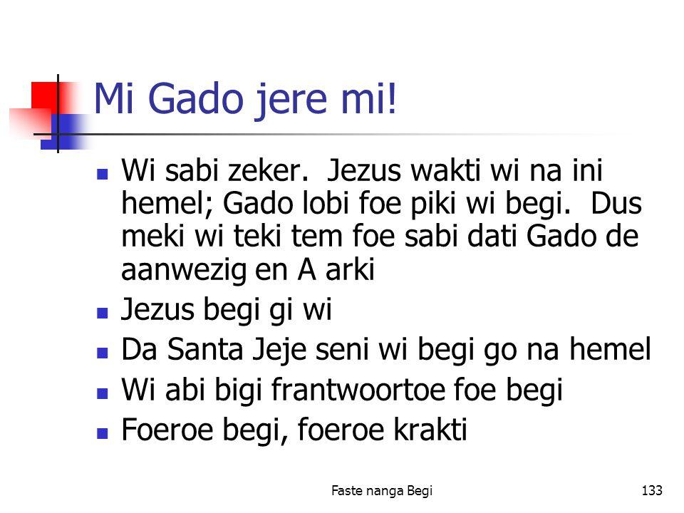 Faste nanga Begi133 Mi Gado jere mi. Wi sabi zeker.
