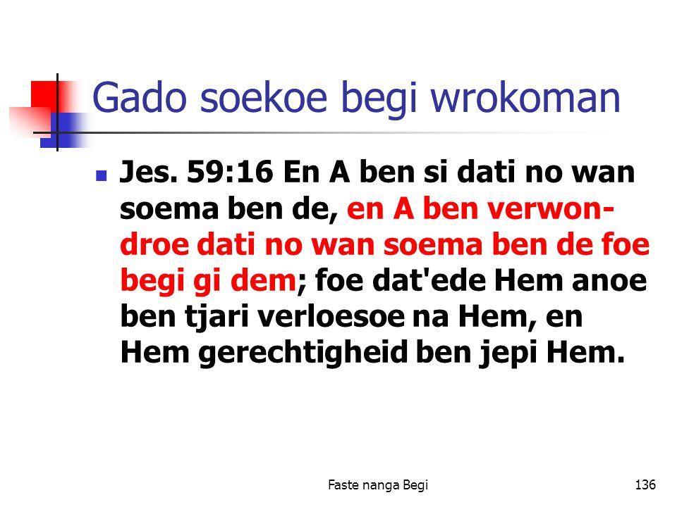 Faste nanga Begi136 Gado soekoe begi wrokoman Jes.