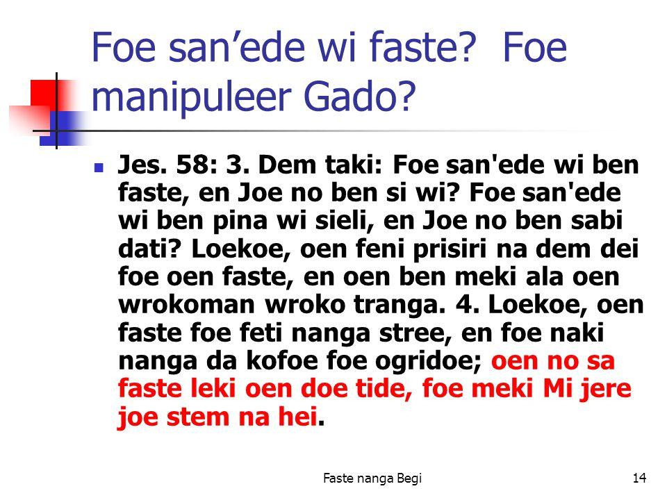 Faste nanga Begi14 Foe san'ede wi faste. Foe manipuleer Gado.