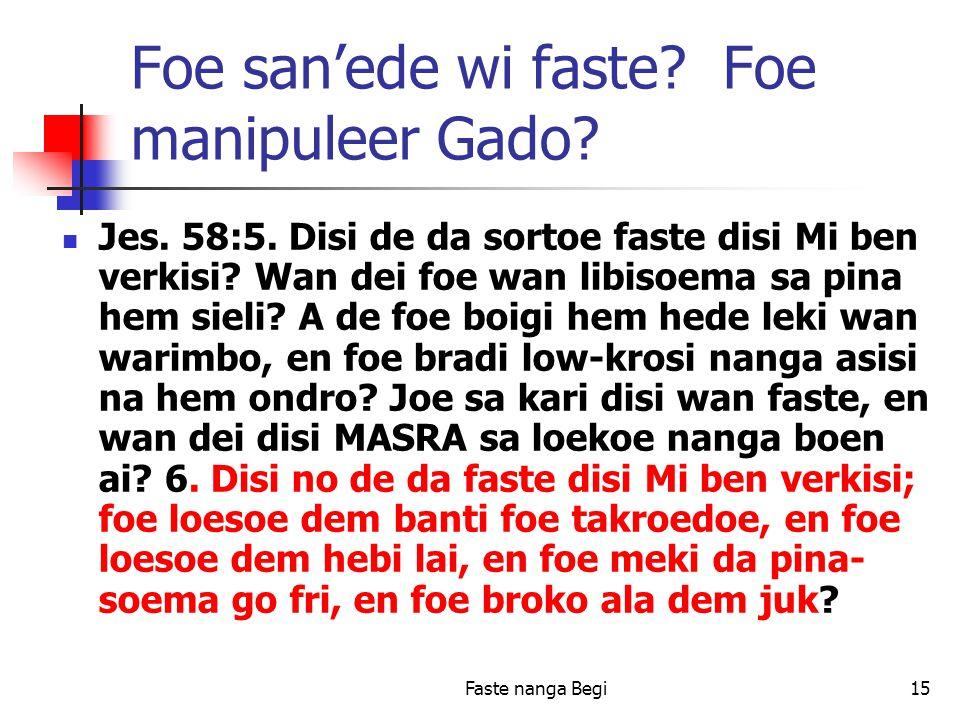 Faste nanga Begi15 Foe san'ede wi faste. Foe manipuleer Gado.