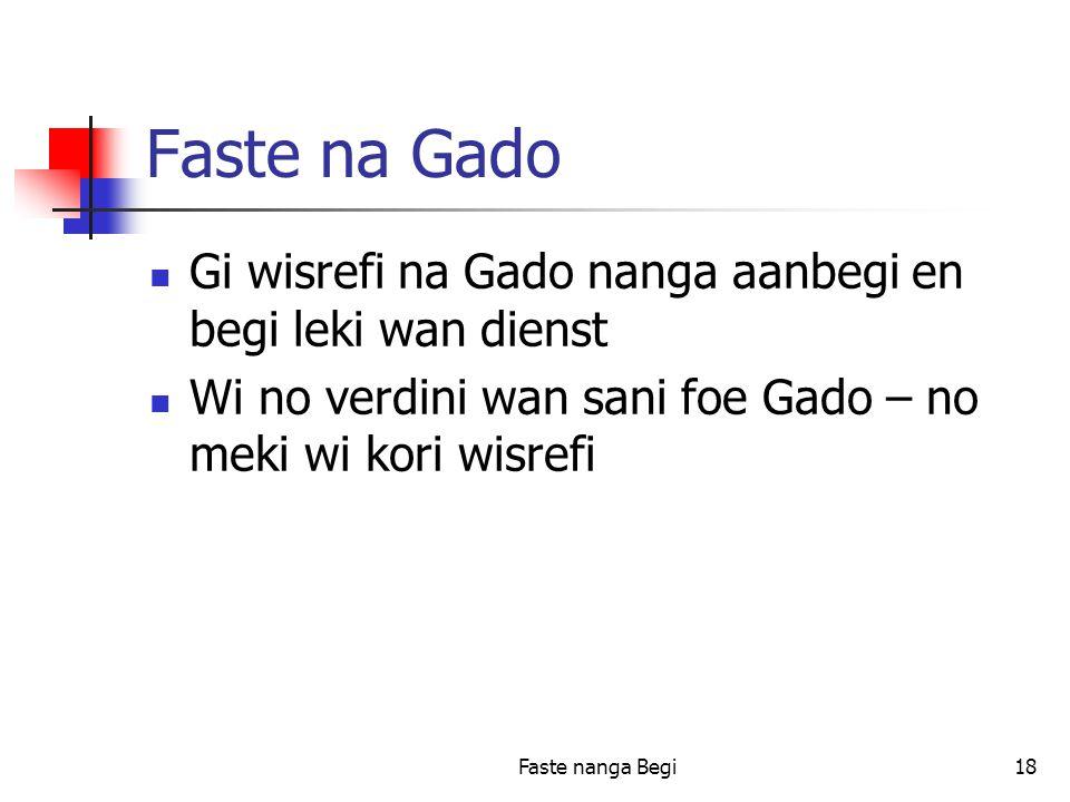 Faste nanga Begi18 Faste na Gado Gi wisrefi na Gado nanga aanbegi en begi leki wan dienst Wi no verdini wan sani foe Gado – no meki wi kori wisrefi