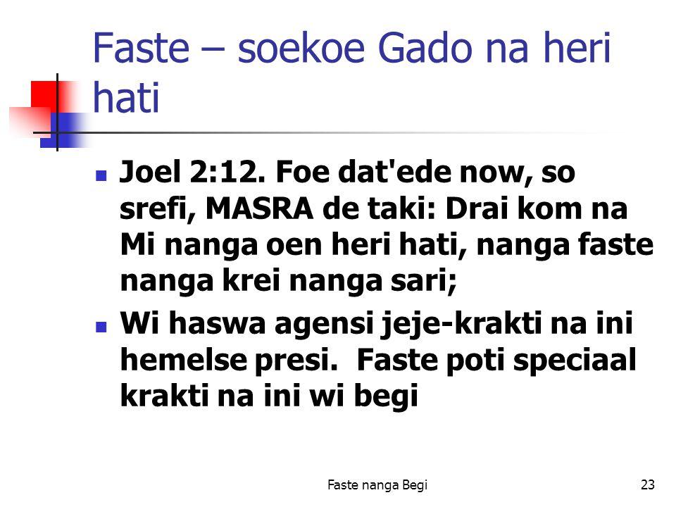 Faste nanga Begi23 Faste – soekoe Gado na heri hati Joel 2:12.