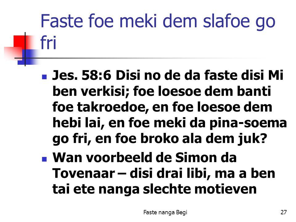 Faste nanga Begi27 Faste foe meki dem slafoe go fri Jes.