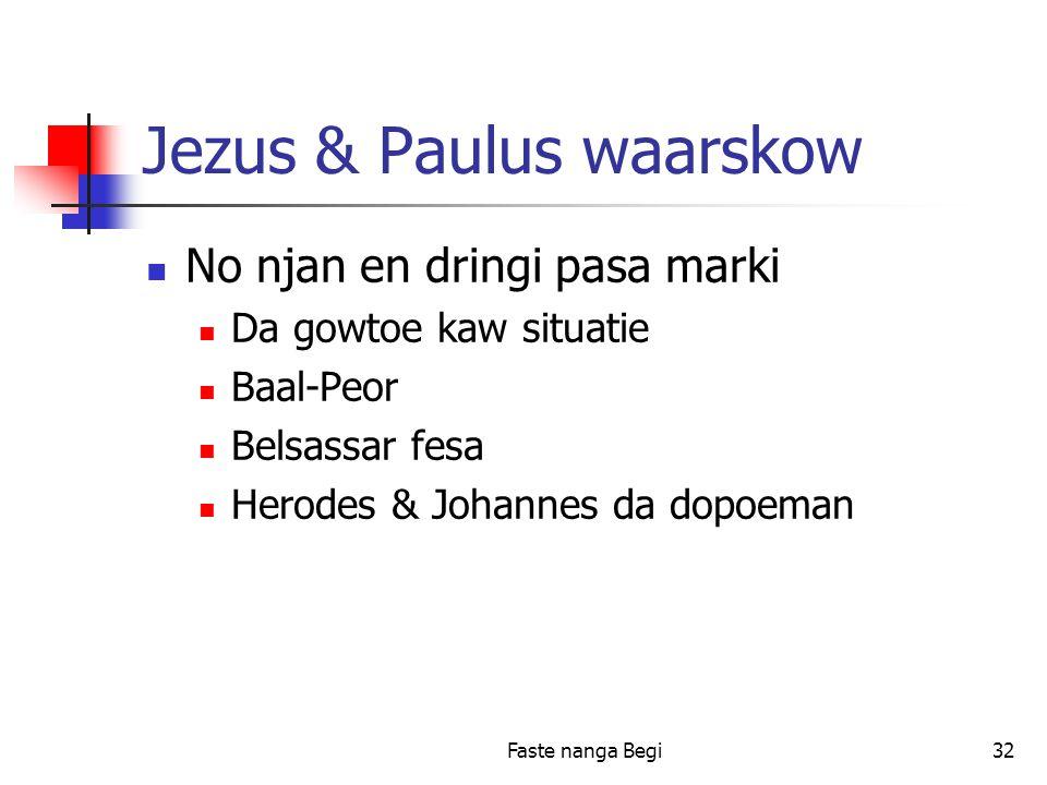 Faste nanga Begi32 Jezus & Paulus waarskow No njan en dringi pasa marki Da gowtoe kaw situatie Baal-Peor Belsassar fesa Herodes & Johannes da dopoeman