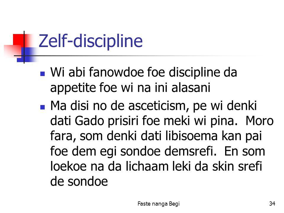 Faste nanga Begi34 Zelf-discipline Wi abi fanowdoe foe discipline da appetite foe wi na ini alasani Ma disi no de asceticism, pe wi denki dati Gado prisiri foe meki wi pina.