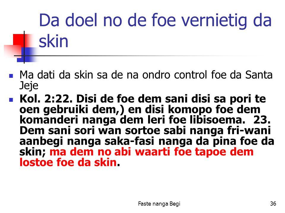 Faste nanga Begi36 Da doel no de foe vernietig da skin Ma dati da skin sa de na ondro control foe da Santa Jeje Kol.