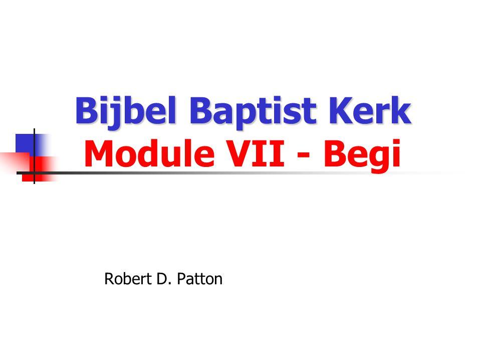 Bijbel Baptist Kerk Bijbel Baptist Kerk Module VII - Begi Robert D. Patton