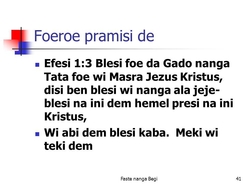 Faste nanga Begi41 Foeroe pramisi de Efesi 1:3 Blesi foe da Gado nanga Tata foe wi Masra Jezus Kristus, disi ben blesi wi nanga ala jeje- blesi na ini dem hemel presi na ini Kristus, Wi abi dem blesi kaba.