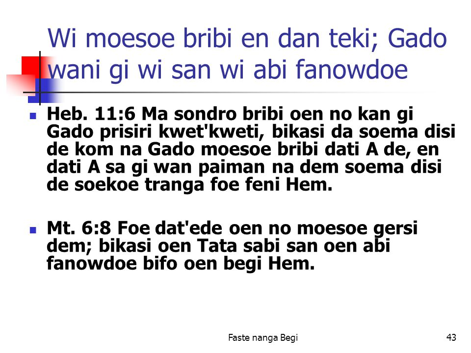 Faste nanga Begi43 Wi moesoe bribi en dan teki; Gado wani gi wi san wi abi fanowdoe Heb.