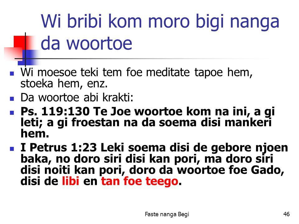 Faste nanga Begi46 Wi bribi kom moro bigi nanga da woortoe Wi moesoe teki tem foe meditate tapoe hem, stoeka hem, enz.