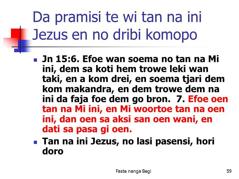 Faste nanga Begi59 Da pramisi te wi tan na ini Jezus en no dribi komopo Jn 15:6.