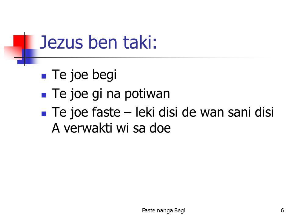Faste nanga Begi6 Jezus ben taki: Te joe begi Te joe gi na potiwan Te joe faste – leki disi de wan sani disi A verwakti wi sa doe