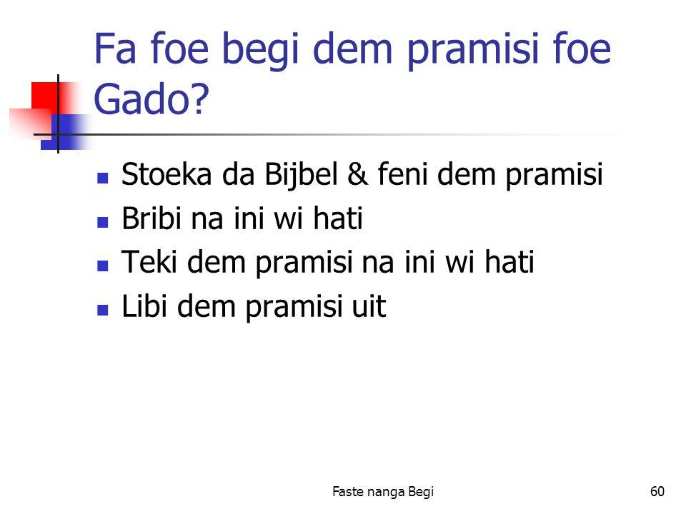 Faste nanga Begi60 Fa foe begi dem pramisi foe Gado.