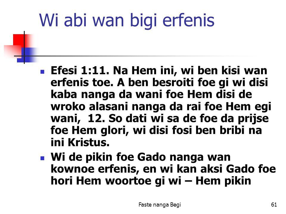 Faste nanga Begi61 Wi abi wan bigi erfenis Efesi 1:11.