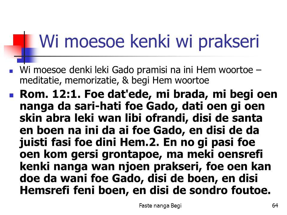 Faste nanga Begi64 Wi moesoe kenki wi prakseri Wi moesoe denki leki Gado pramisi na ini Hem woortoe – meditatie, memorizatie, & begi Hem woortoe Rom.
