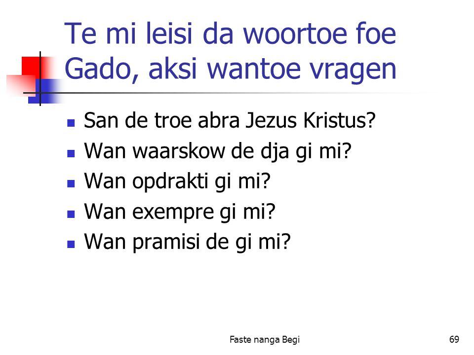 Faste nanga Begi69 Te mi leisi da woortoe foe Gado, aksi wantoe vragen San de troe abra Jezus Kristus.