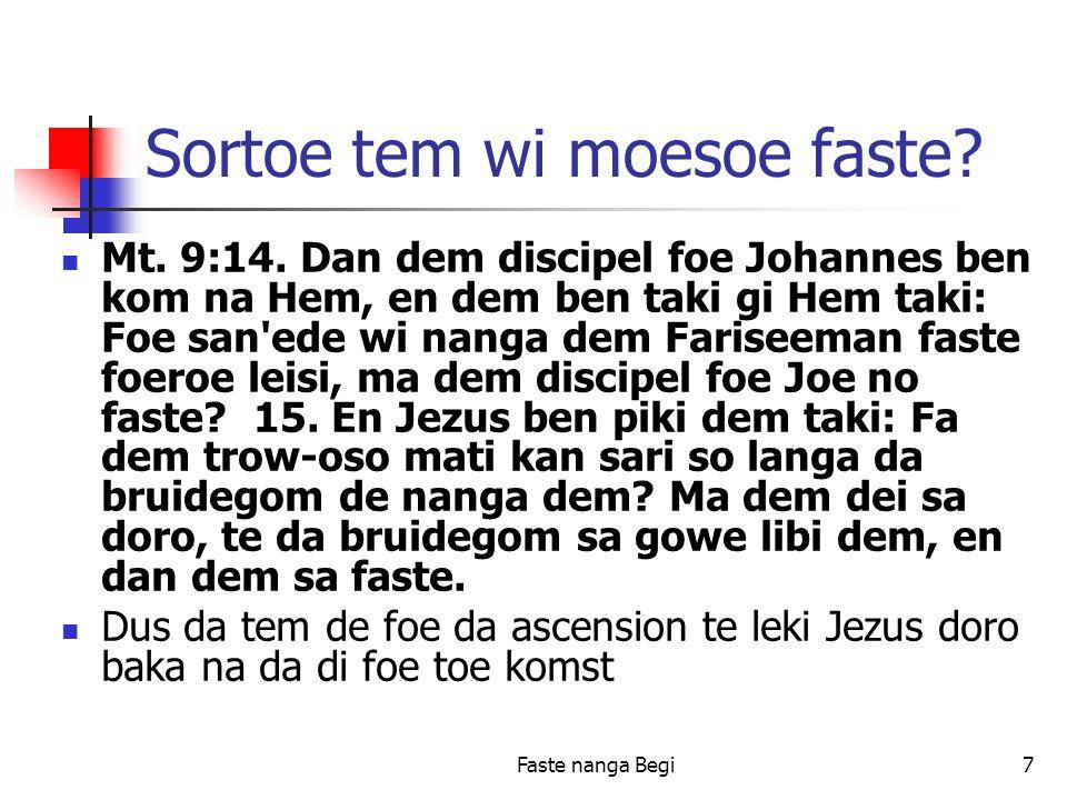 Faste nanga Begi7 Sortoe tem wi moesoe faste. Mt.