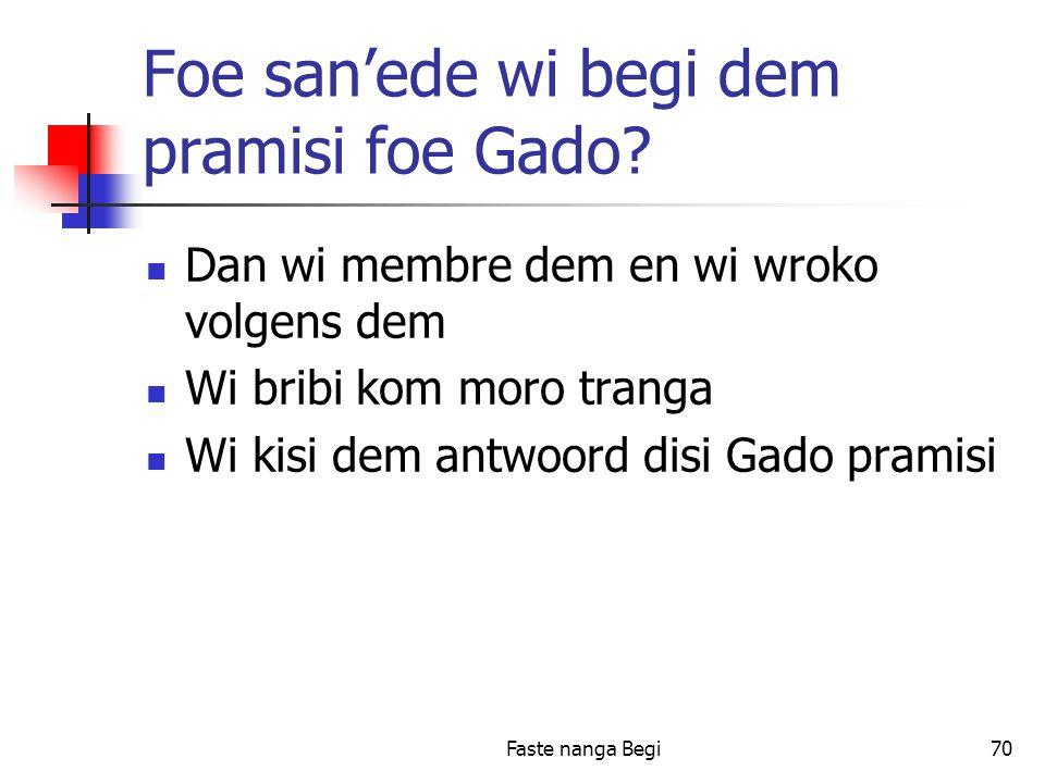 Faste nanga Begi70 Foe san'ede wi begi dem pramisi foe Gado.