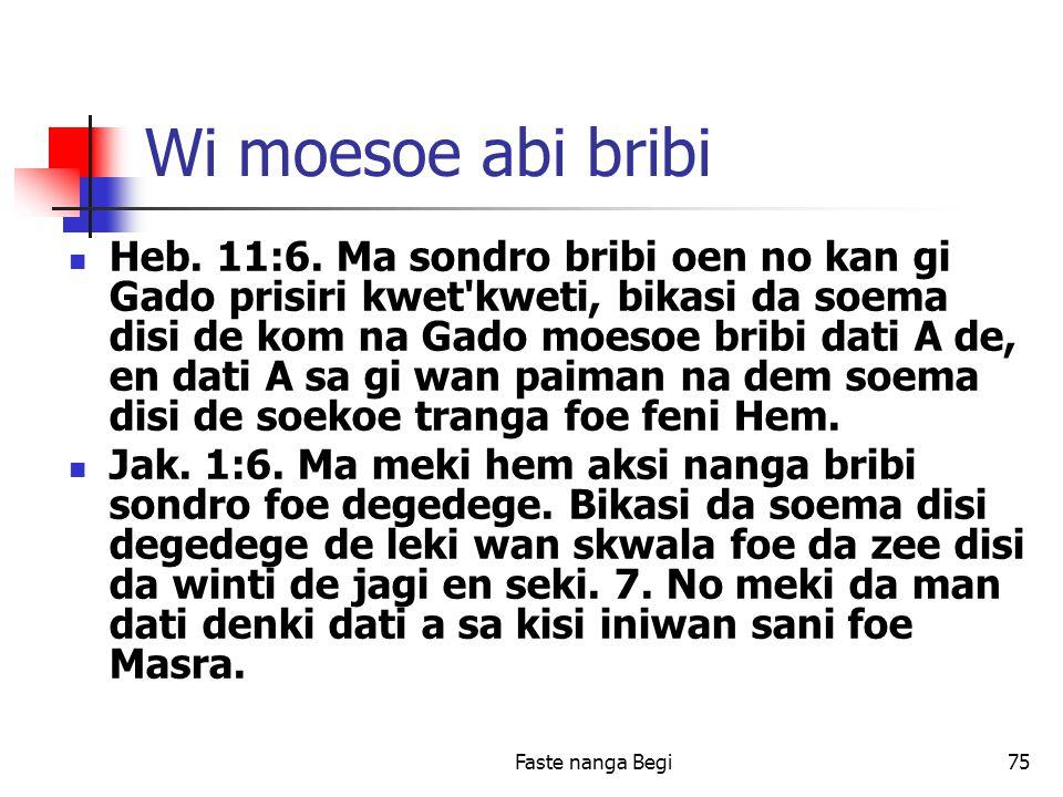 Faste nanga Begi75 Wi moesoe abi bribi Heb. 11:6.