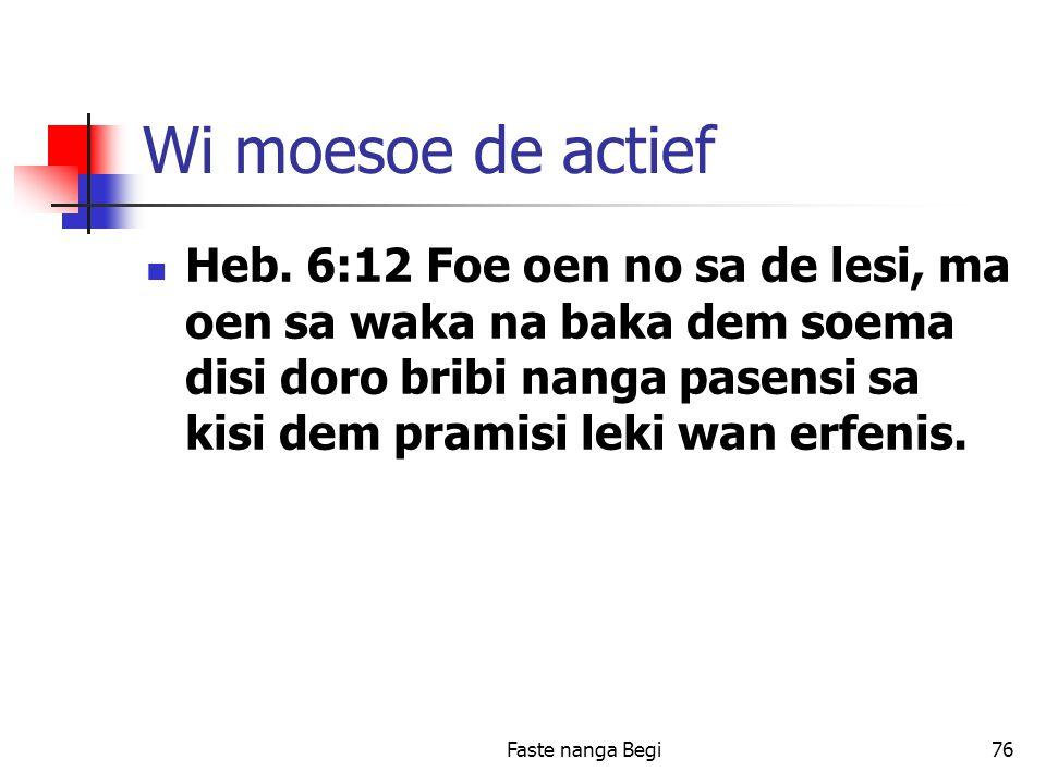 Faste nanga Begi76 Wi moesoe de actief Heb.