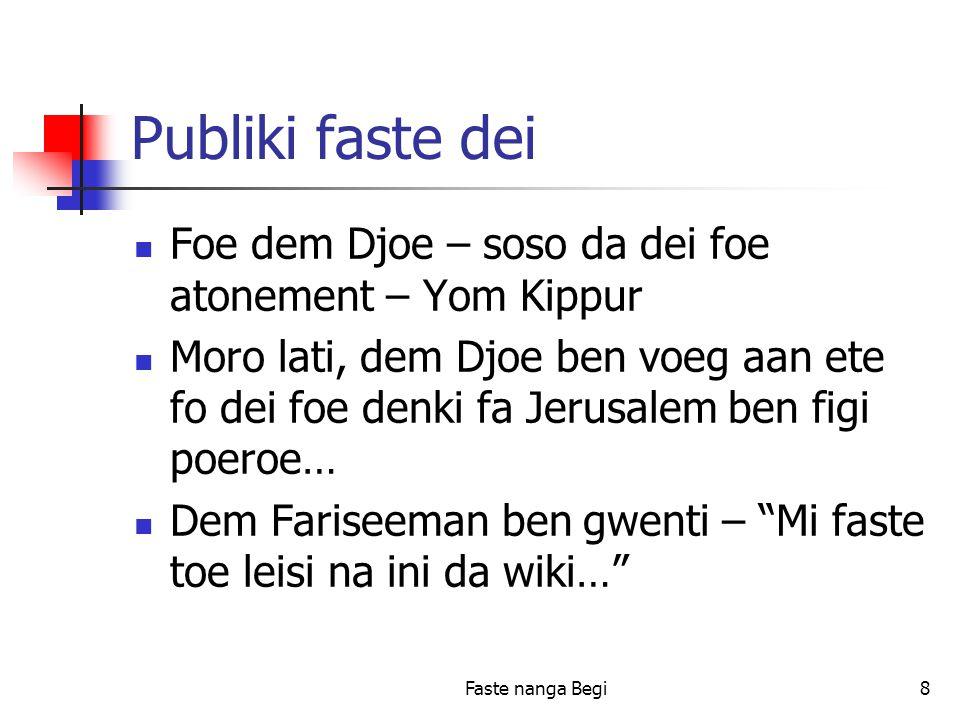 Faste nanga Begi8 Publiki faste dei Foe dem Djoe – soso da dei foe atonement – Yom Kippur Moro lati, dem Djoe ben voeg aan ete fo dei foe denki fa Jerusalem ben figi poeroe… Dem Fariseeman ben gwenti – Mi faste toe leisi na ini da wiki…