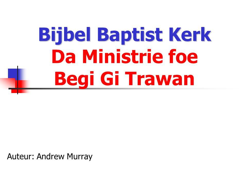 Bijbel Baptist Kerk Bijbel Baptist Kerk Da Ministrie foe Begi Gi Trawan Auteur: Andrew Murray