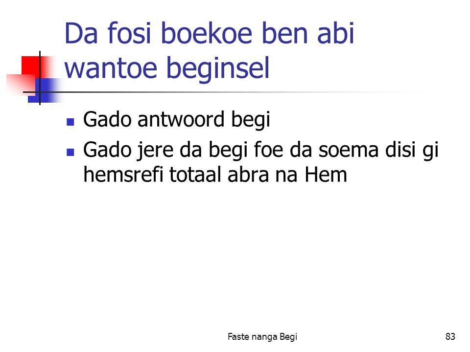 Faste nanga Begi83 Da fosi boekoe ben abi wantoe beginsel Gado antwoord begi Gado jere da begi foe da soema disi gi hemsrefi totaal abra na Hem