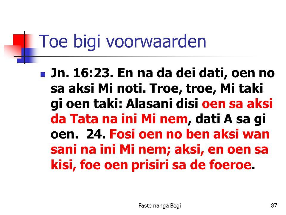 Faste nanga Begi87 Toe bigi voorwaarden Jn. 16:23.