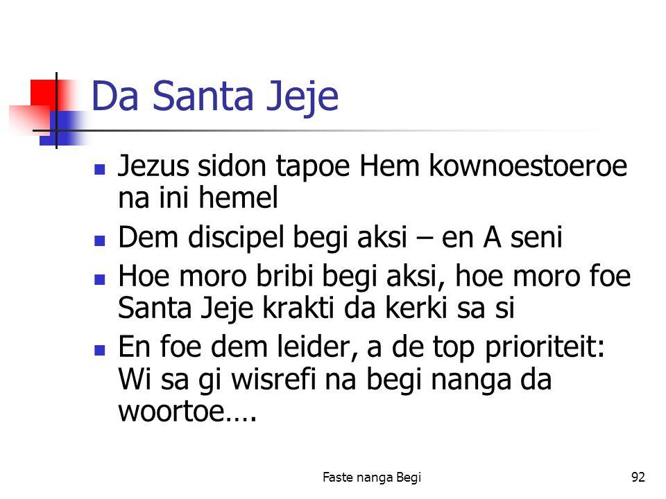 Faste nanga Begi92 Da Santa Jeje Jezus sidon tapoe Hem kownoestoeroe na ini hemel Dem discipel begi aksi – en A seni Hoe moro bribi begi aksi, hoe moro foe Santa Jeje krakti da kerki sa si En foe dem leider, a de top prioriteit: Wi sa gi wisrefi na begi nanga da woortoe….