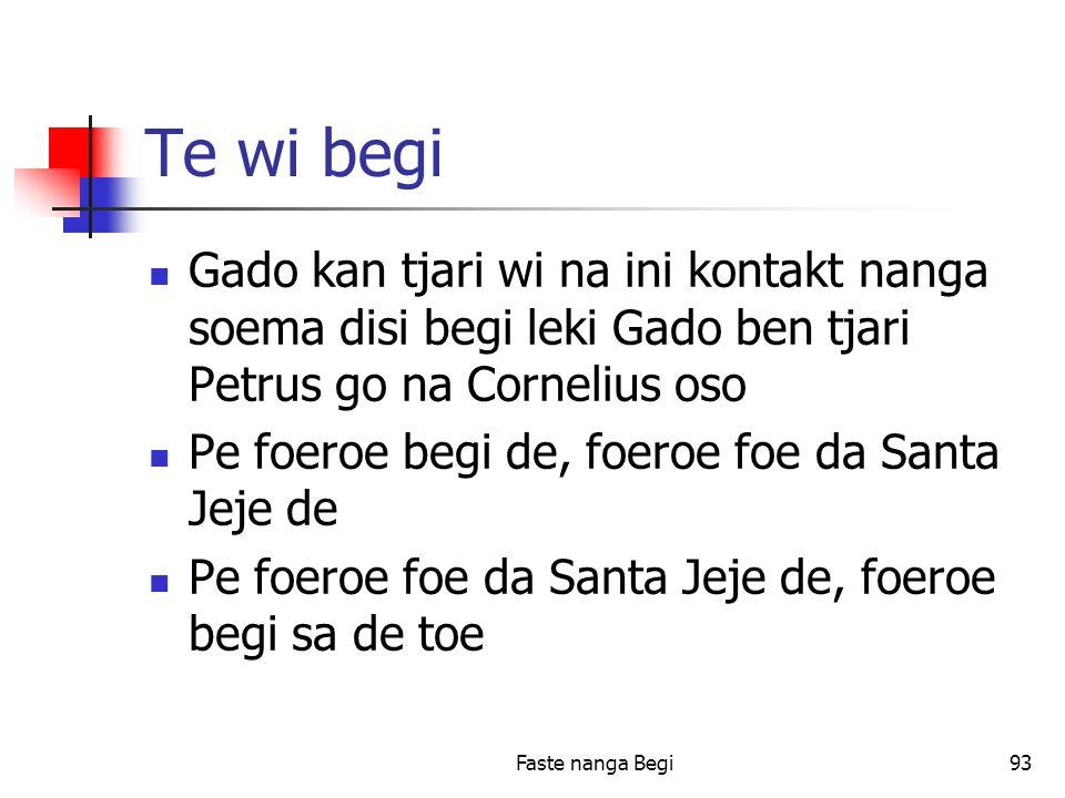 Faste nanga Begi93 Te wi begi Gado kan tjari wi na ini kontakt nanga soema disi begi leki Gado ben tjari Petrus go na Cornelius oso Pe foeroe begi de, foeroe foe da Santa Jeje de Pe foeroe foe da Santa Jeje de, foeroe begi sa de toe