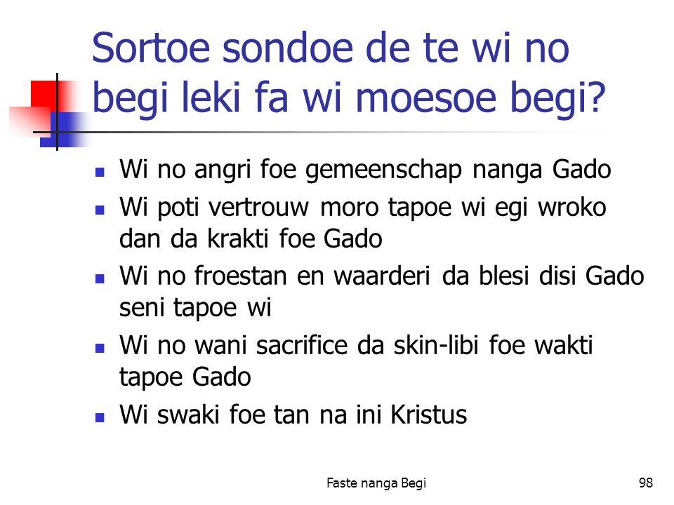 Faste nanga Begi98 Sortoe sondoe de te wi no begi leki fa wi moesoe begi.