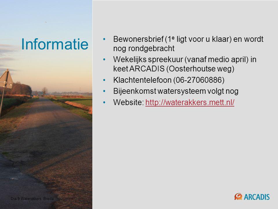 Informatie Bewonersbrief (1 e ligt voor u klaar) en wordt nog rondgebracht Wekelijks spreekuur (vanaf medio april) in keet ARCADIS (Oosterhoutse weg)