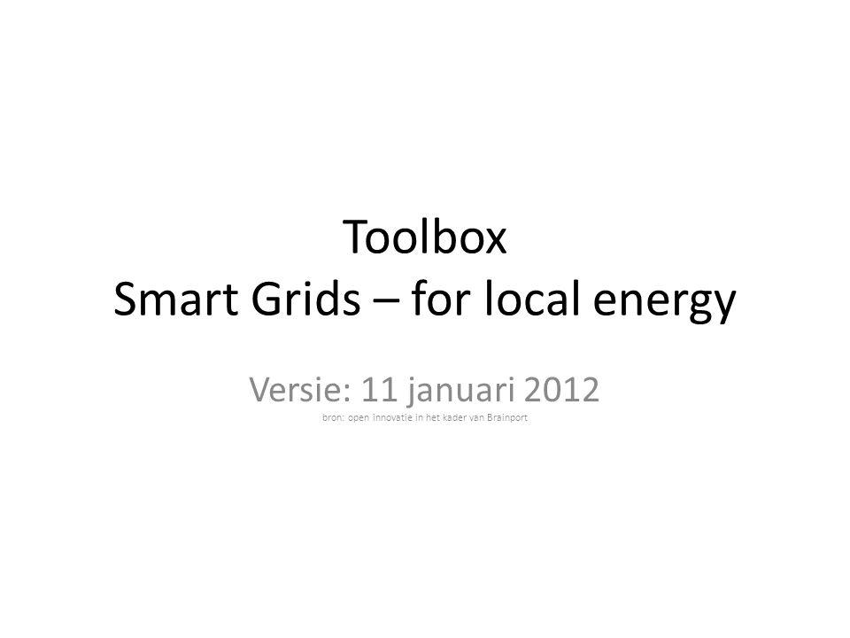 Toolbox Smart Grids – for local energy Versie: 11 januari 2012 bron: open innovatie in het kader van Brainport