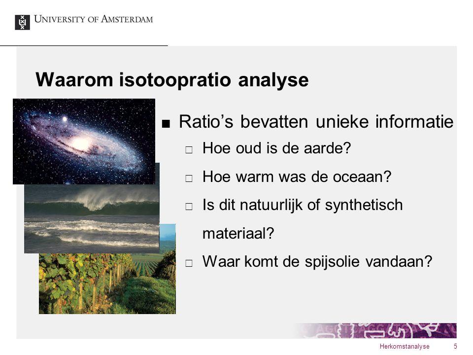 Waarom isotoopratio analyse Ratio's bevatten unieke informatie  Hoe oud is de aarde?  Hoe warm was de oceaan?  Is dit natuurlijk of synthetisch mat