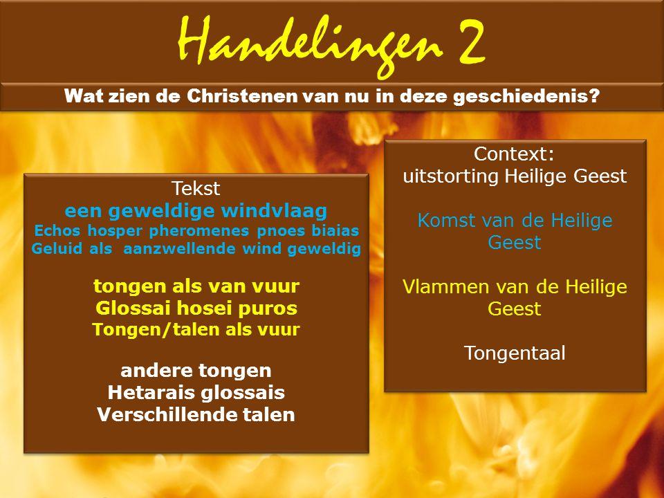 Handelingen 2 Wat zien de Christenen van nu in deze geschiedenis? Context: uitstorting Heilige Geest Komst van de Heilige Geest Vlammen van de Heilige