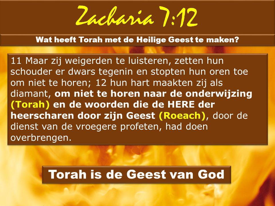 Zacharia 7:12 Wat heeft Torah met de Heilige Geest te maken? 11 Maar zij weigerden te luisteren, zetten hun schouder er dwars tegenin en stopten hun o