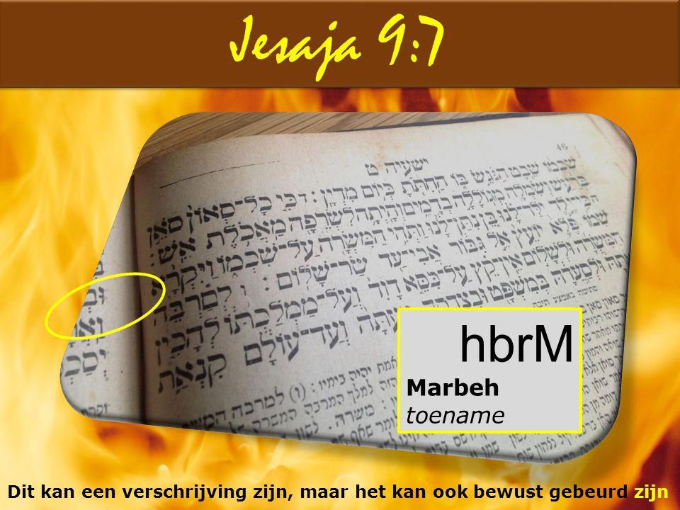 Jesaja 9:7 hbrM Marbeh toename Dit kan een verschrijving zijn, maar het kan ook bewust gebeurd zijn