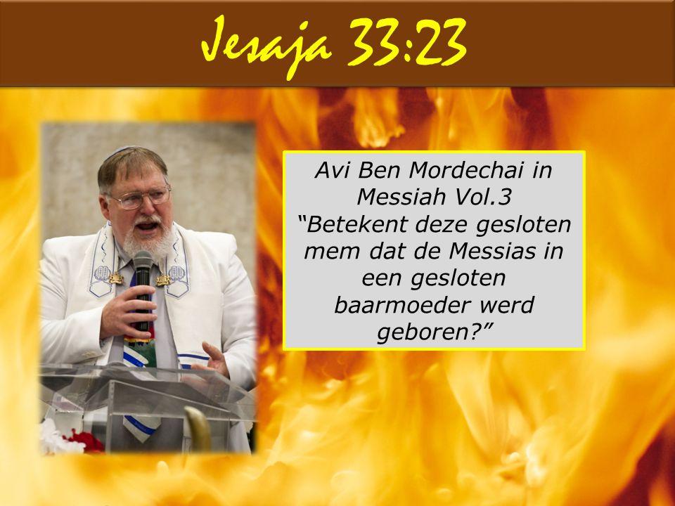 """Jesaja 33:23 Avi Ben Mordechai in Messiah Vol.3 """"Betekent deze gesloten mem dat de Messias in een gesloten baarmoeder werd geboren?"""""""