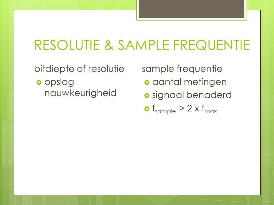 RESOLUTIE & SAMPLE FREQUENTIE bitdiepte of resolutie  opslag nauwkeurigheid sample frequentie  aantal metingen  signaal benaderd  f sample > 2 x f