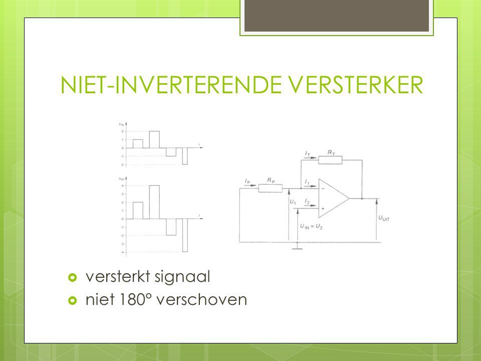 NIET-INVERTERENDE VERSTERKER  versterkt signaal  niet 180° verschoven