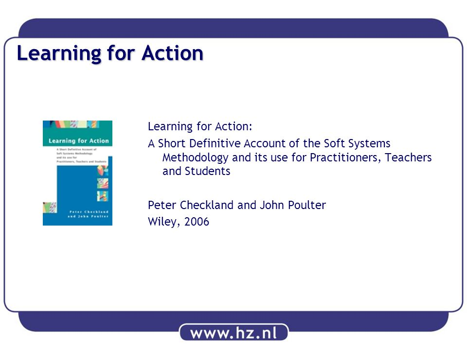 Learning for Action Learning for Action: A Short Definitive Account of the Soft Systems Methodology and its use for Practitioners, Teachers and Studen