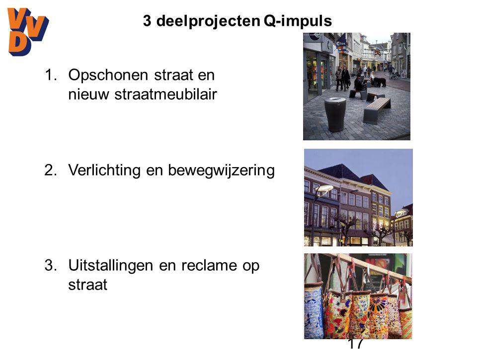 17 3 deelprojecten Q-impuls 1.Opschonen straat en nieuw straatmeubilair 2.