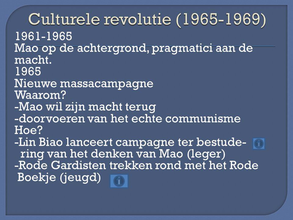 1961-1965 Mao op de achtergrond, pragmatici aan de macht. 1965 Nieuwe massacampagne Waarom? -Mao wil zijn macht terug -doorvoeren van het echte commun